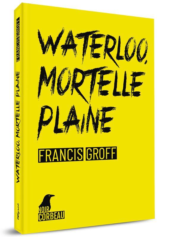 FRANCIS GROFF - Waterloo, mortelle plaine