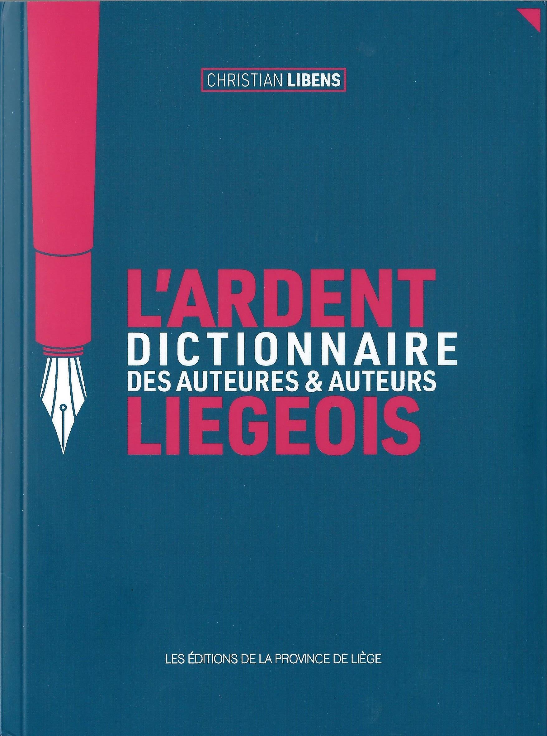 CHRISTIAN LIBENS - L'ardent dictionnaire des auteures et auteurs liégeois